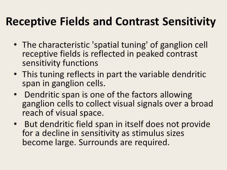 Receptive Fields and Contrast Sensitivity The characteristic 'spatial tuning' of ganglion cell receptive fields is reflected in peaked contrast sensit