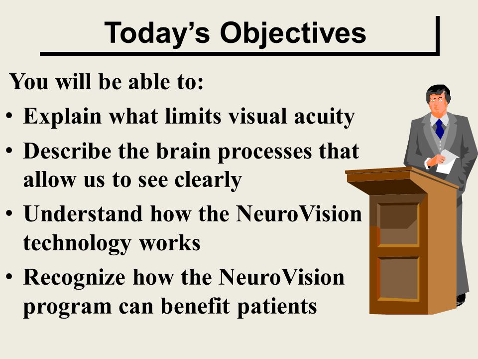 Today's Objectives You will be able to: Explain what limits visual acuity Describe the brain processes that allow us to see clearly Understand how the