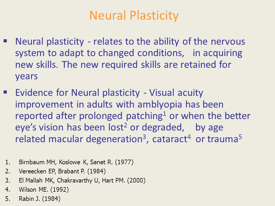 Neural Plasticity  Neural plasticity - relates to the ability of the nervous system to adapt to changed conditions, in acquiring new skills. The new