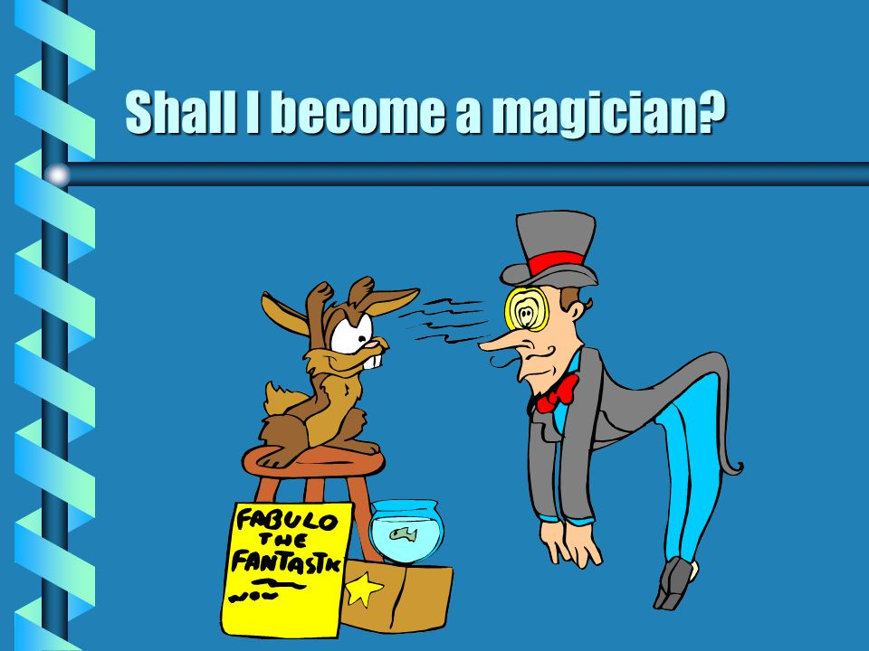 Shall I become a magician