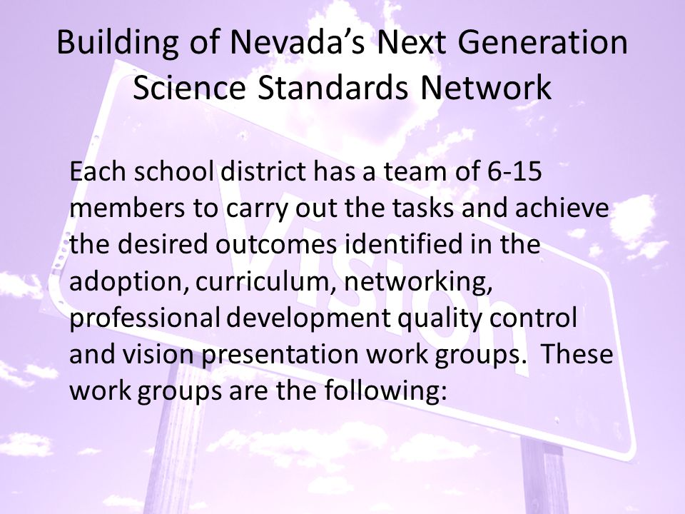 Each school district has a team of 6-15 members to carry out the tasks and achieve the desired outcomes identified in the adoption, curriculum, networking, professional development quality control and vision presentation work groups.