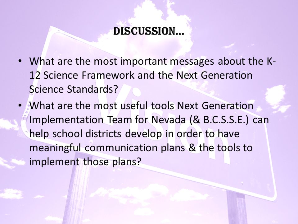 DISCUSSION… What are the most important messages about the K- 12 Science Framework and the Next Generation Science Standards.