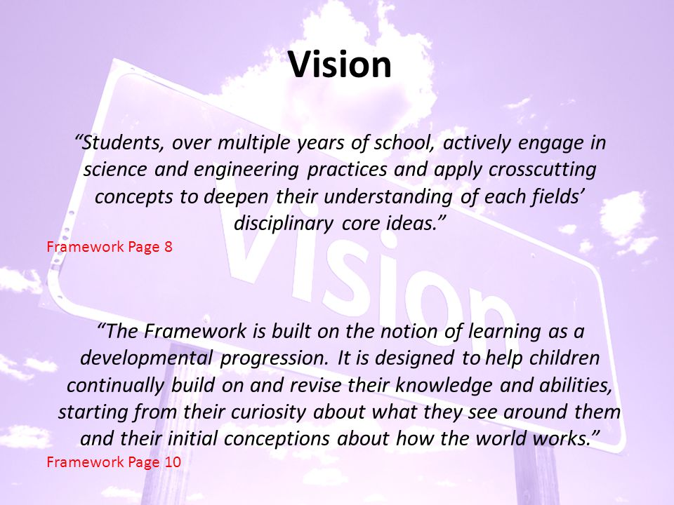 Goals for Science Education The Framework's vision takes into account two major goals for K-12 science education: (1) Educating all students in science and engineering.