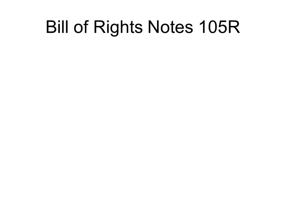 Bill of Rights Notes 105R