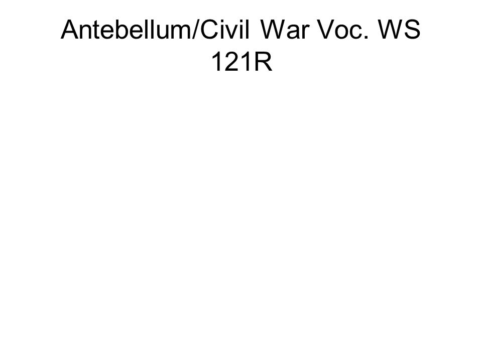 Antebellum/Civil War Voc. WS 121R