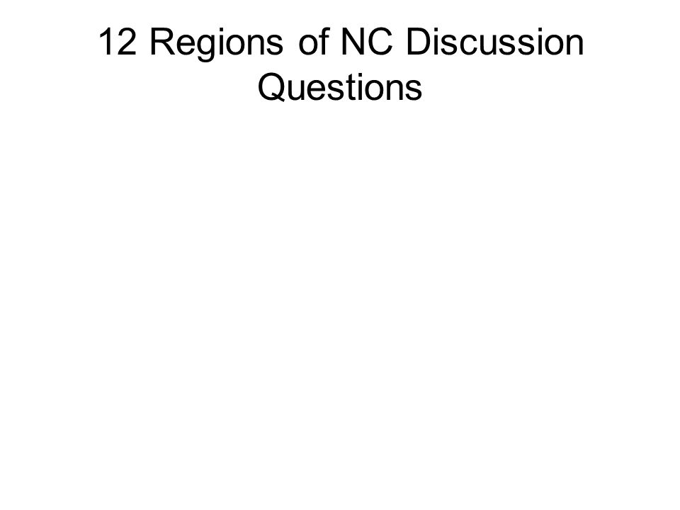 12 Regions of NC Discussion Questions