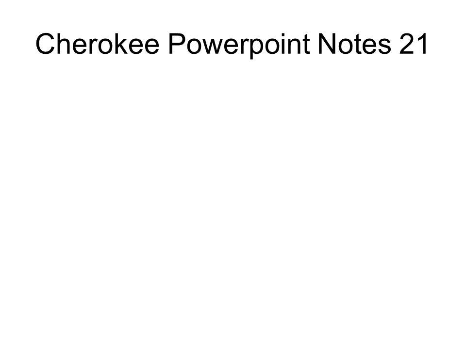 Cherokee Powerpoint Notes 21