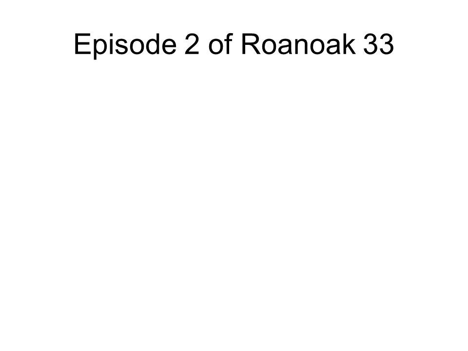 Episode 2 of Roanoak 33