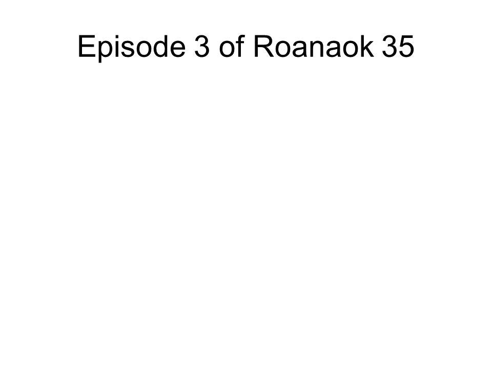 Episode 3 of Roanaok 35
