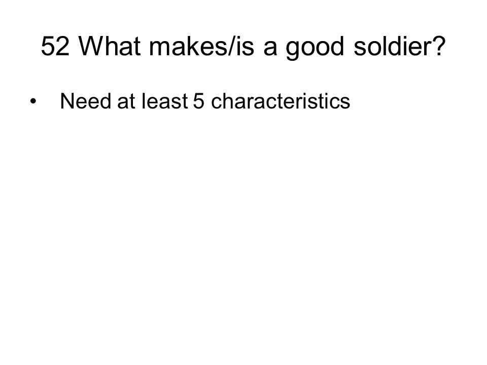 52 What makes/is a good soldier? Need at least 5 characteristics