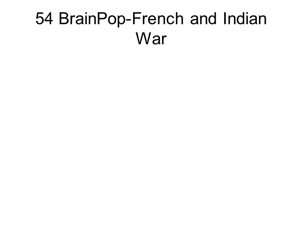 54 BrainPop-French and Indian War