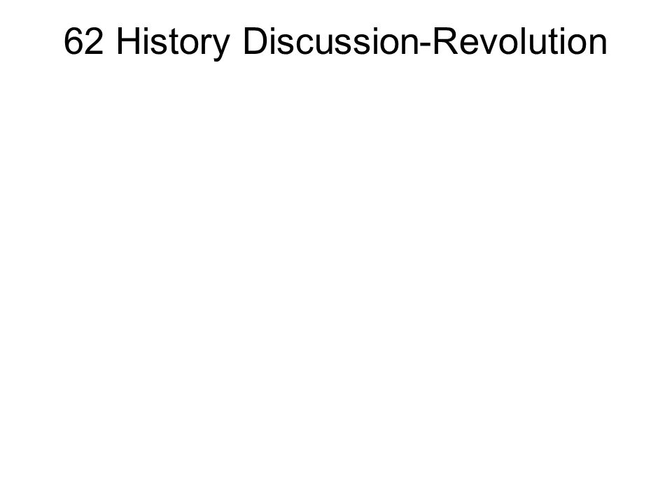 62 History Discussion-Revolution