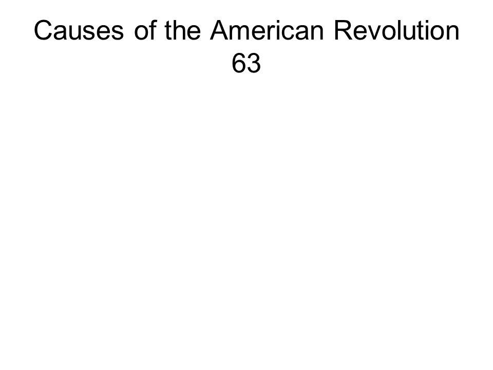 Causes of the American Revolution 63