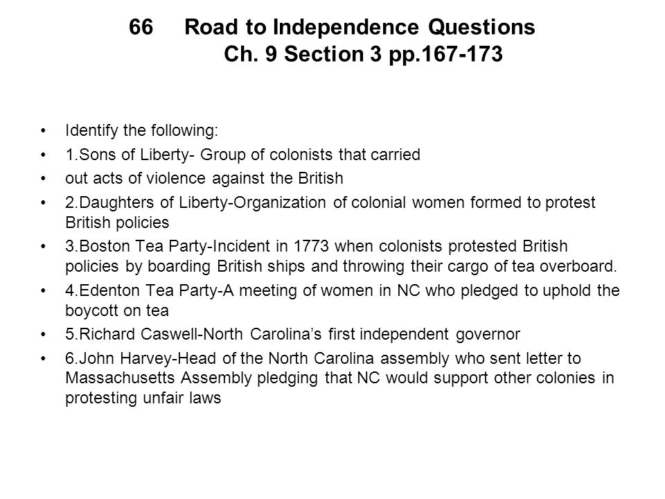 66Road to Independence Questions Ch. 9 Section 3 pp.167-173 Identify the following: 1.Sons of Liberty- Group of colonists that carried out acts of vio