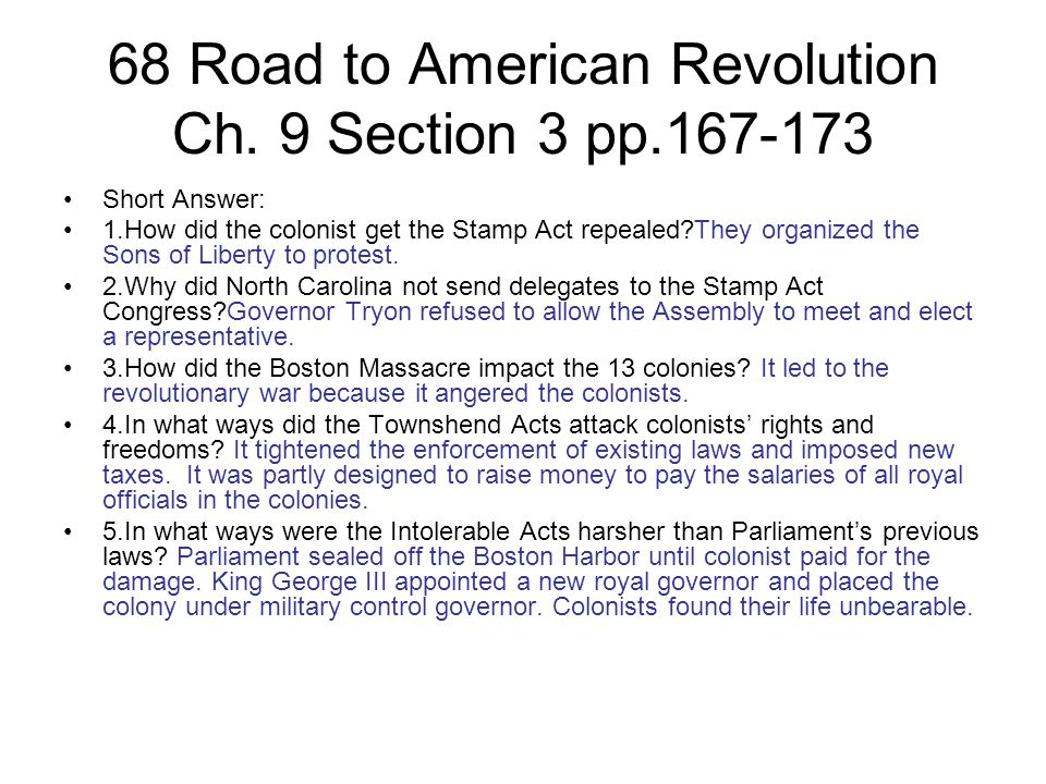68 Road to American Revolution Ch. 9 Section 3 pp.167-173 Short Answer: 1.How did the colonist get the Stamp Act repealed?They organized the Sons of L