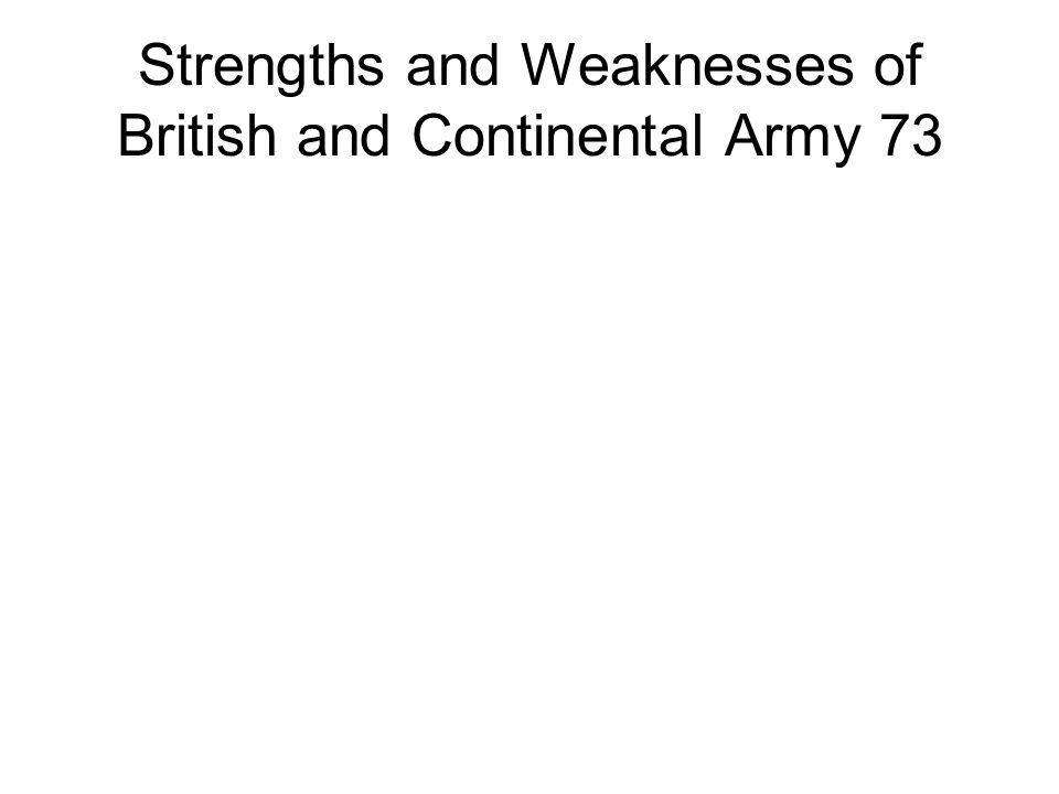 Strengths and Weaknesses of British and Continental Army 73