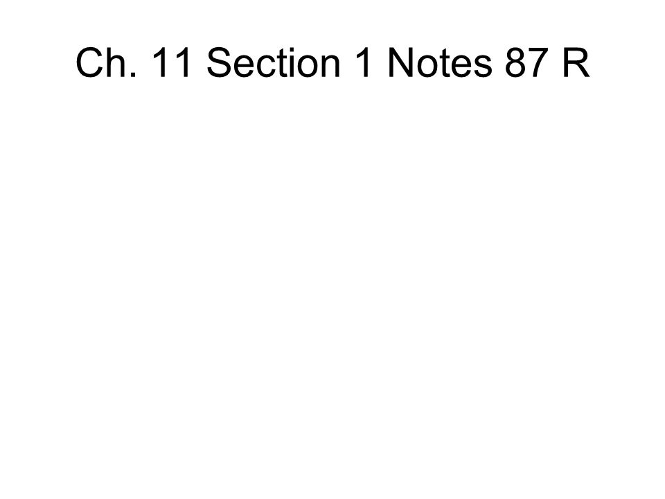 Ch. 11 Section 1 Notes 87 R