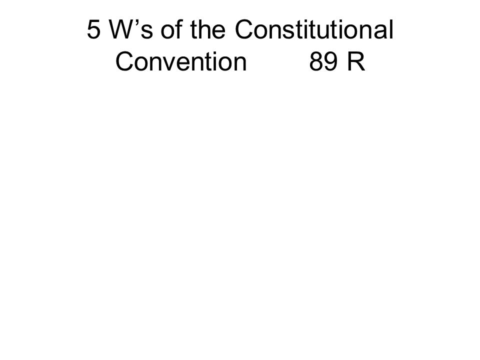 5 W's of the Constitutional Convention 89 R