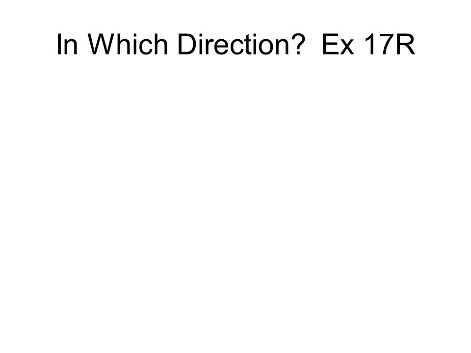 In Which Direction? Ex 17R