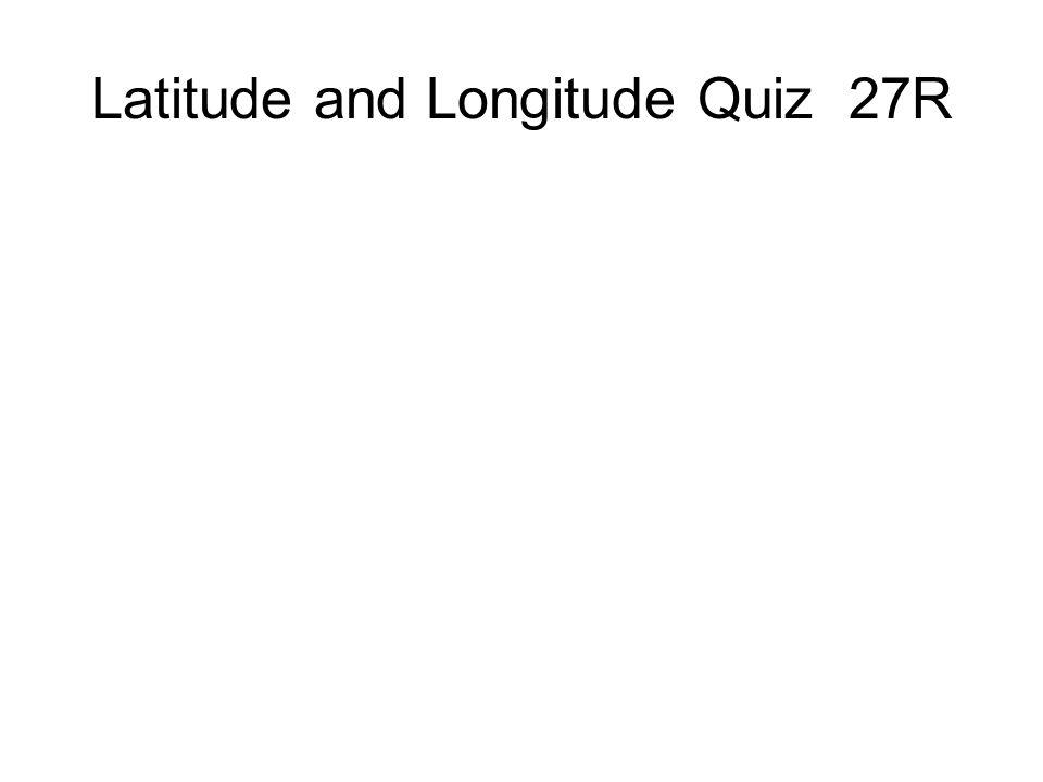 Latitude and Longitude Quiz 27R