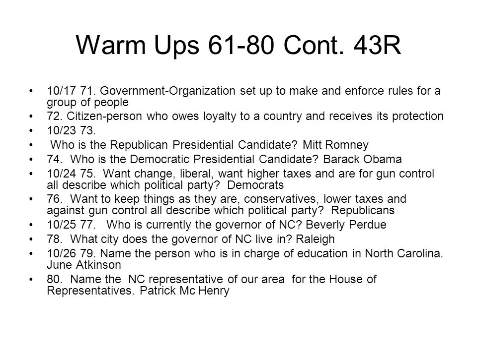 Warm Ups 61-80 Cont. 43R 10/17 71. Government-Organization set up to make and enforce rules for a group of people 72. Citizen-person who owes loyalty