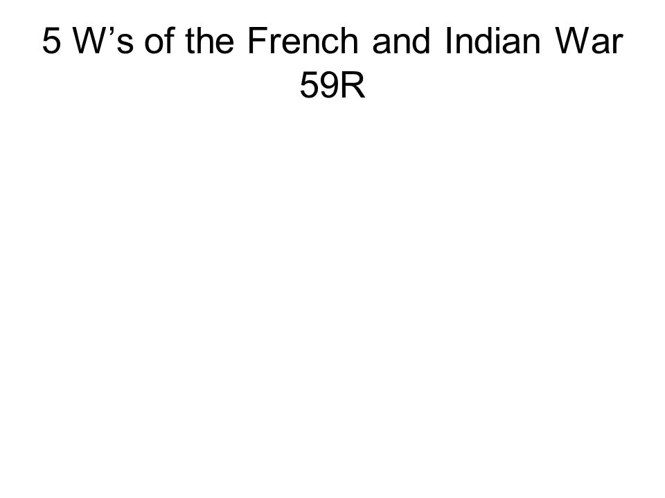 5 W's of the French and Indian War 59R