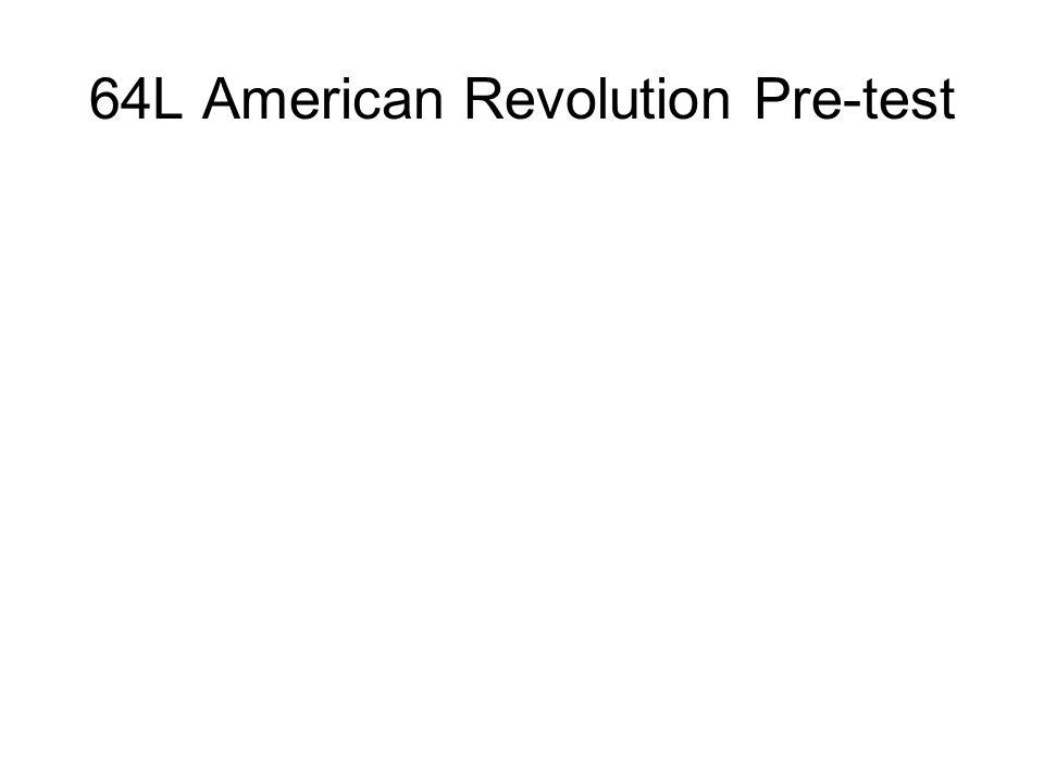 64L American Revolution Pre-test
