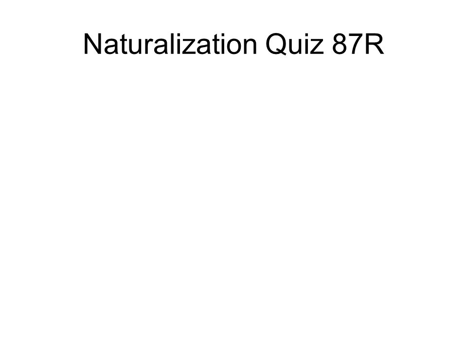 Naturalization Quiz 87R