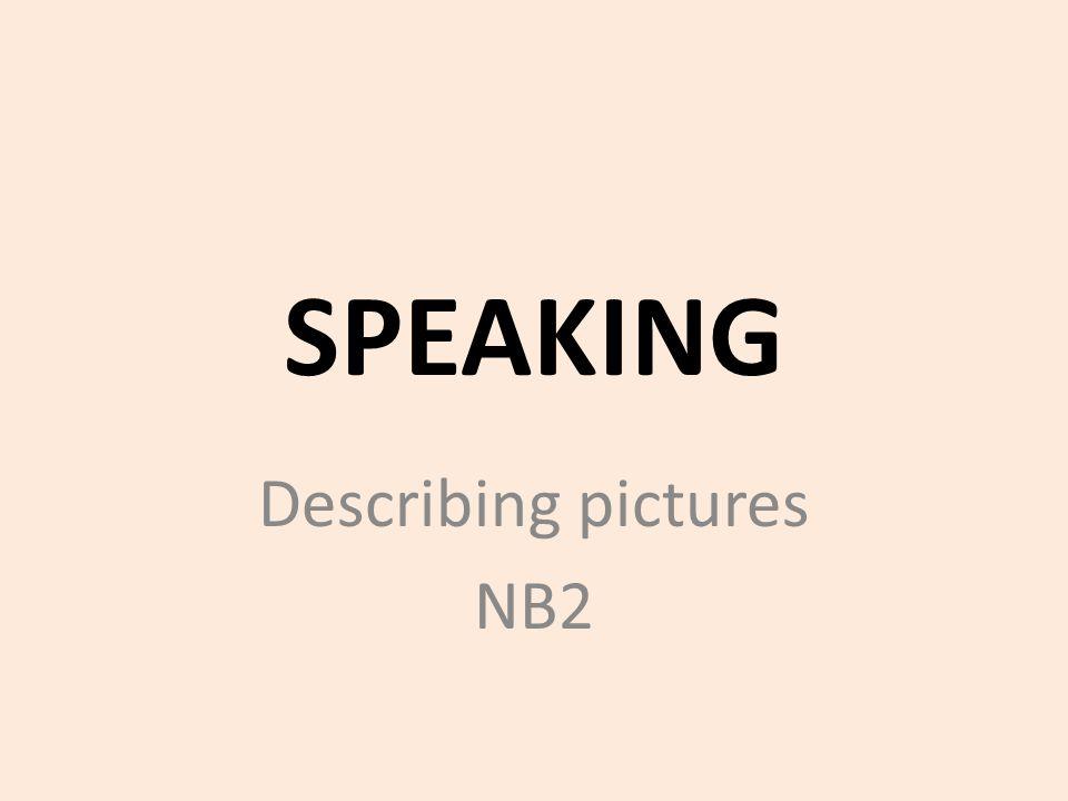 SPEAKING Describing pictures NB2