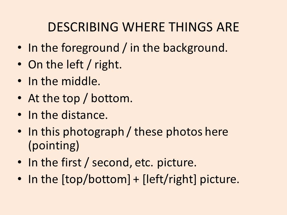 DESCRIBING WHERE THINGS ARE In the foreground / in the background.