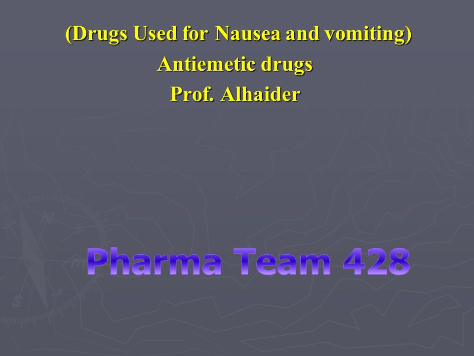 (Drugs Used for Nausea and vomiting) (Drugs Used for Nausea and vomiting) Antiemetic drugs Prof. Alhaider