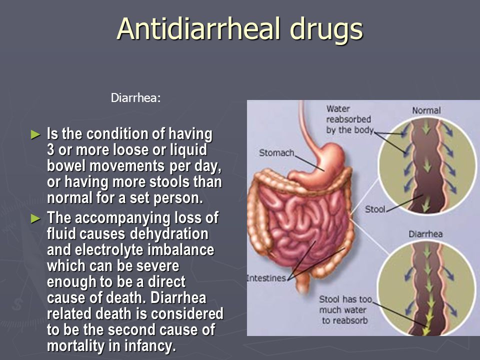 Antidiarrheal drugs ► Is the condition of having 3 or more loose or liquid bowel movements per day, or having more stools than normal for a set person