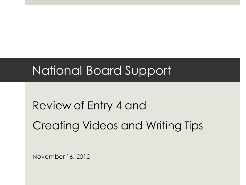 National Board Support Review of Entry 4 and Creating Videos and Writing Tips November 16, 2012