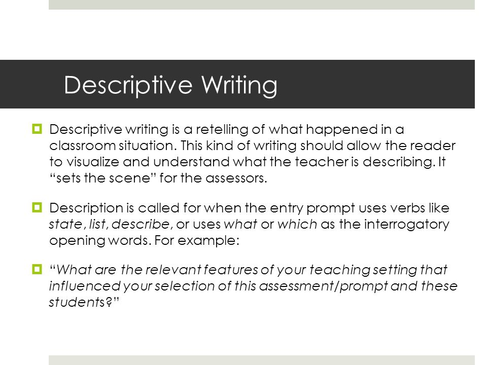 Descriptive Writing  Descriptive writing is a retelling of what happened in a classroom situation. This kind of writing should allow the reader to vi