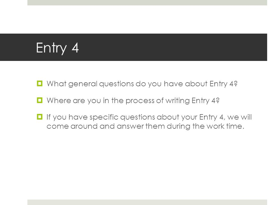 Entry 4  What general questions do you have about Entry 4?  Where are you in the process of writing Entry 4?  If you have specific questions about