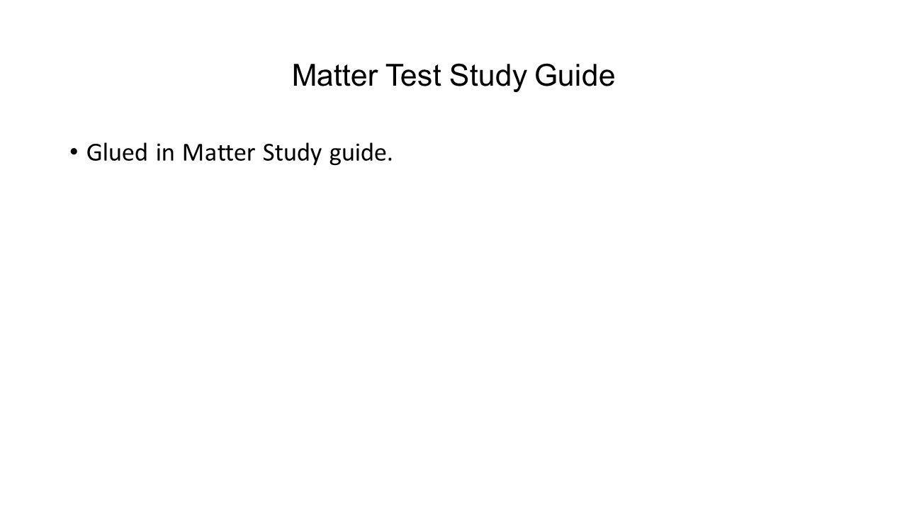 Matter Test Study Guide Glued in Matter Study guide.