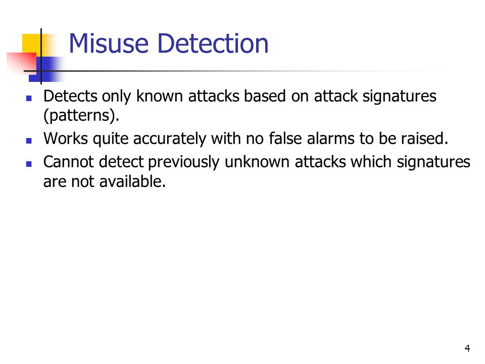 5 Anomaly Detection Can detects previously unknown attacks.