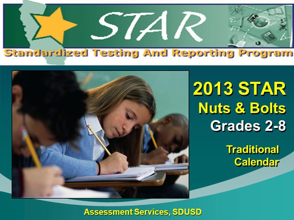 Assessment Services, SDUSD 2013 STAR Nuts & Bolts Grades 2-8 Traditional Calendar