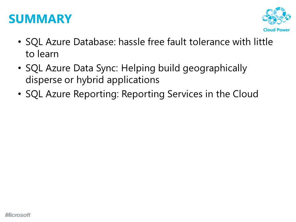 SUMMARY SQL Azure Database: hassle free fault tolerance with little to learn SQL Azure Data Sync: Helping build geographically disperse or hybrid appl
