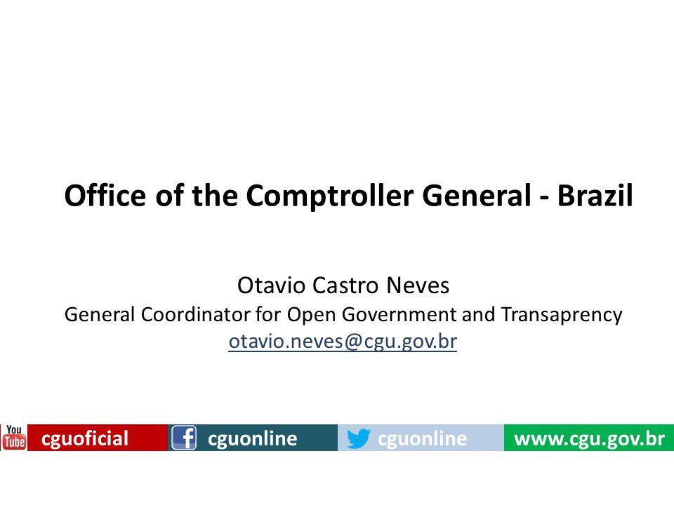 cguoficial Otavio Castro Neves General Coordinator for Open Government and Transaprency otavio.neves@cgu.gov.br Office of the Comptroller General - Brazil cguonline www.cgu.gov.br