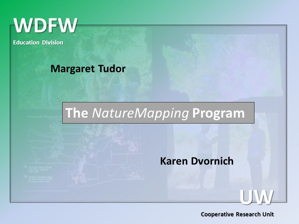 WDFW Education Division UW Cooperative Research Unit Margaret Tudor Karen Dvornich