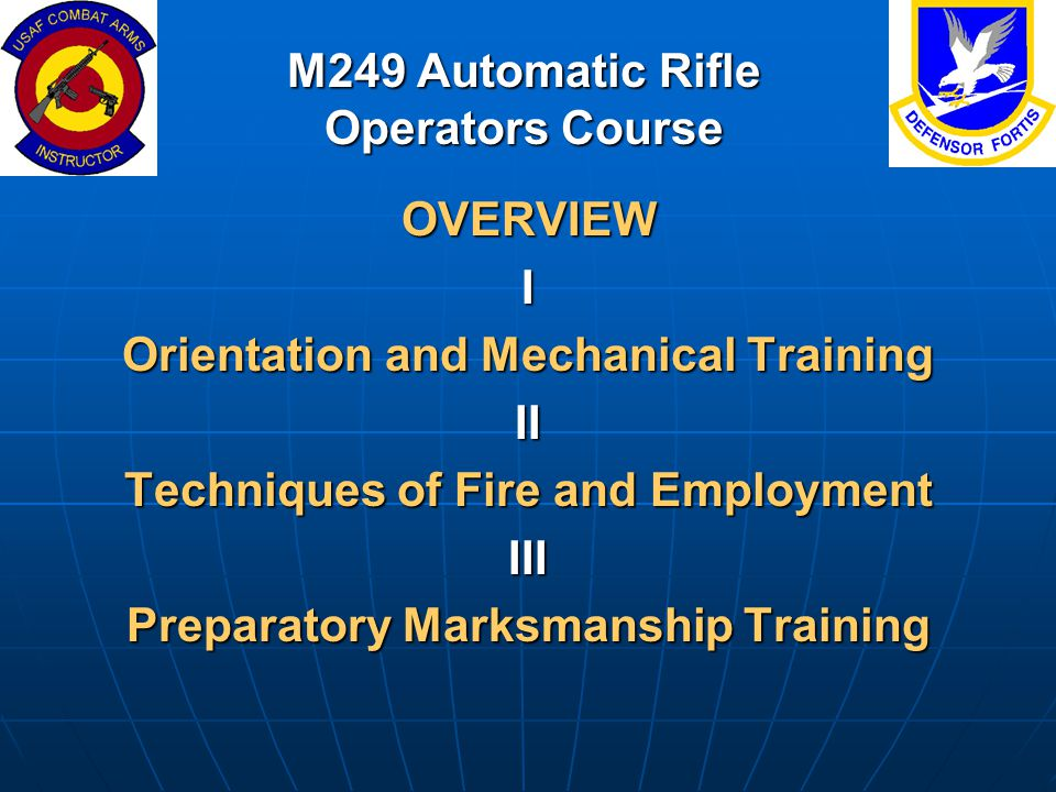OVERVIEWI Orientation and Mechanical Training II Techniques of Fire and Employment III Preparatory Marksmanship Training