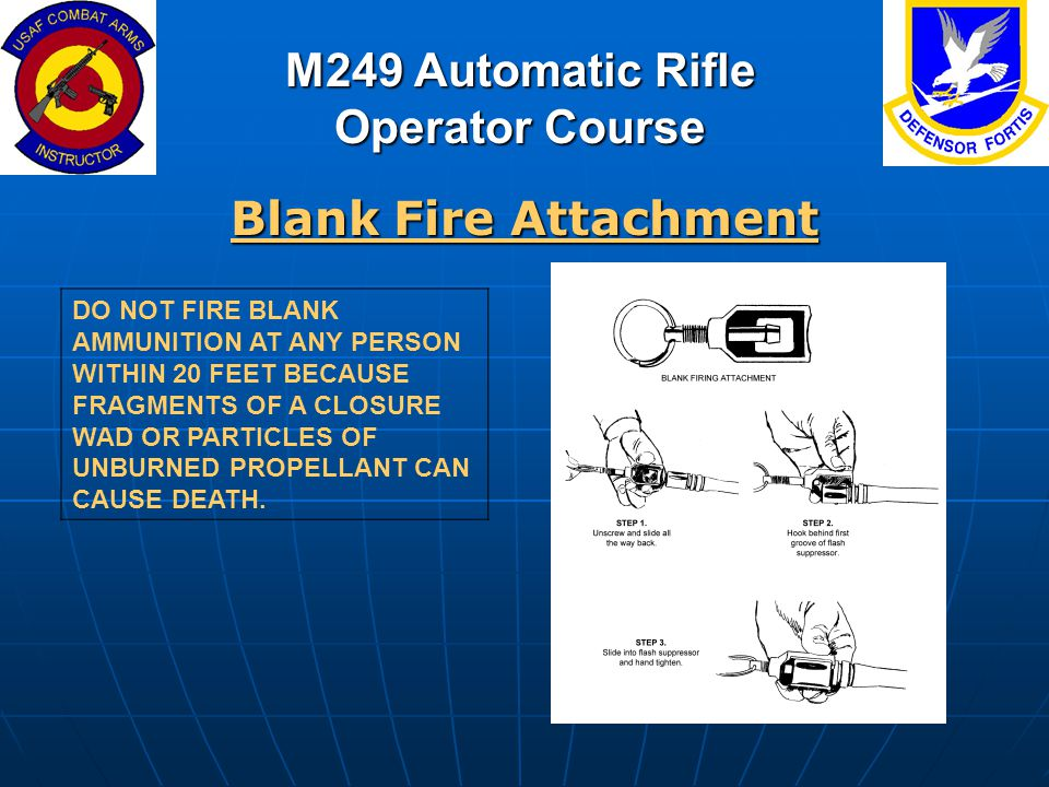 M249 Automatic Rifle Operator Course Blank Fire Attachment DO NOT FIRE BLANK AMMUNITION AT ANY PERSON WITHIN 20 FEET BECAUSE FRAGMENTS OF A CLOSURE WA