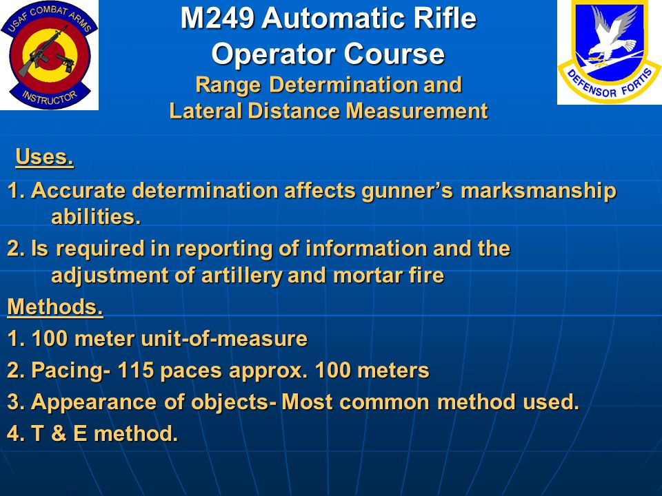 M249 Automatic Rifle Operator Course Range Determination and Lateral Distance Measurement Uses. Uses. 1. Accurate determination affects gunner's marks