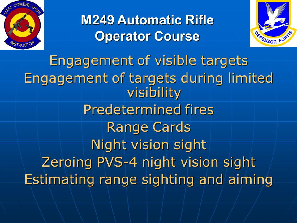 M249 Automatic Rifle Operator Course Engagement of visible targets Engagement of targets during limited visibility Predetermined fires Range Cards Nig