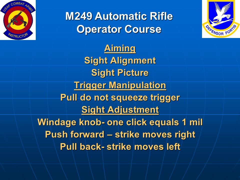 M249 Automatic Rifle Operator Course Aiming Sight Alignment Sight Picture Trigger Manipulation Pull do not squeeze trigger Sight Adjustment Windage kn