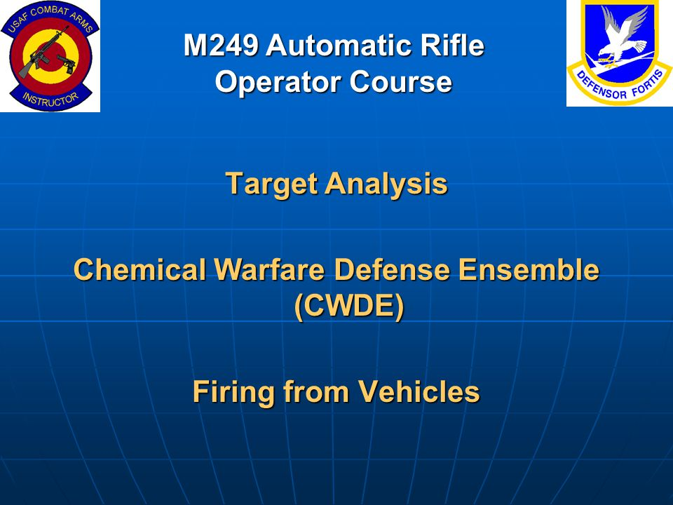M249 Automatic Rifle Operator Course Target Analysis Chemical Warfare Defense Ensemble (CWDE) Firing from Vehicles