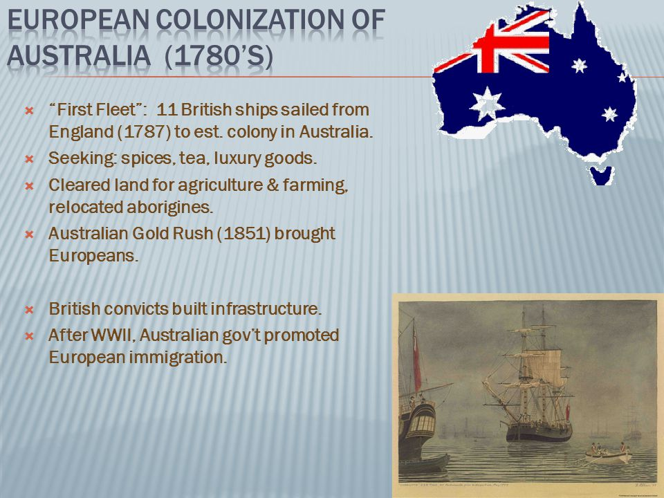 " ""First Fleet"": 11 British ships sailed from England (1787) to est. colony in Australia.  Seeking: spices, tea, luxury goods.  Cleared land for agr"