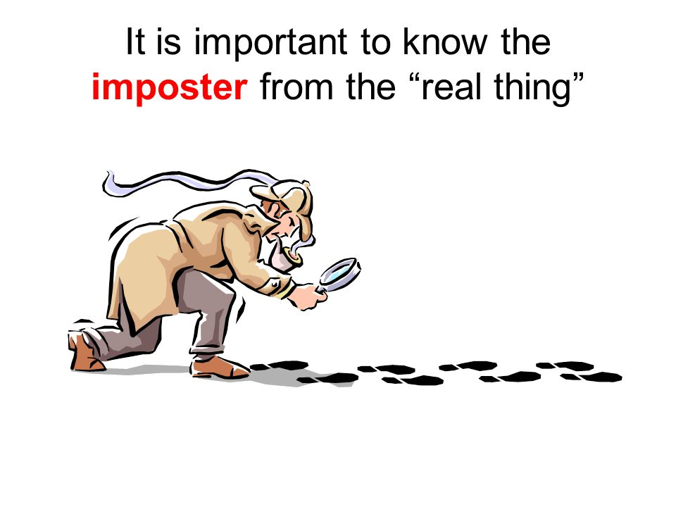 """It is important to know the imposter from the """"real thing"""""""