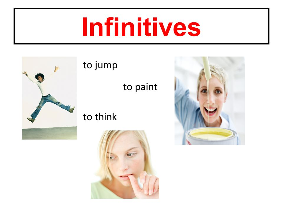 to jump to paint to think Infinitives